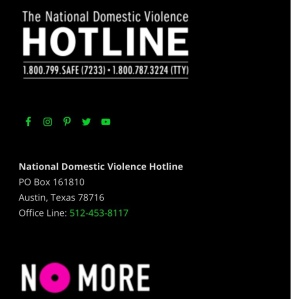 If you or someone you know needs help leaving an abusive relationship, please call or click here to be connected to someone who can assist you.  You are not alone.  There is help available